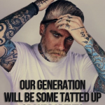 Our generation will be some tatted up grandparents
